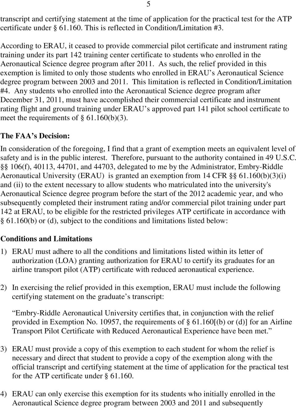 degree program after 2011. As such, the relief provided in this exemption is limited to only those students who enrolled in ERAU s Aeronautical Science degree program between 2003 and 2011.