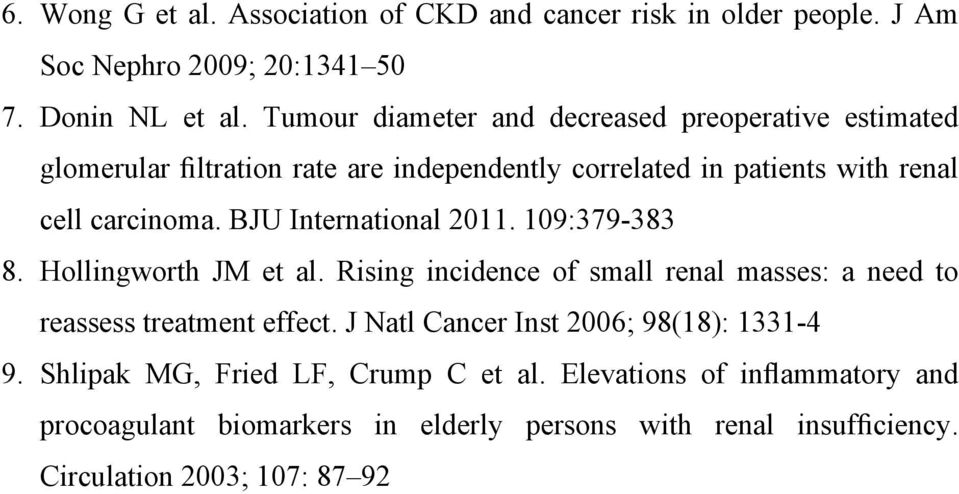 BJU International 2011. 109:379-383 8. Hollingworth JM et al. Rising incidence of small renal masses: a need to reassess treatment effect.