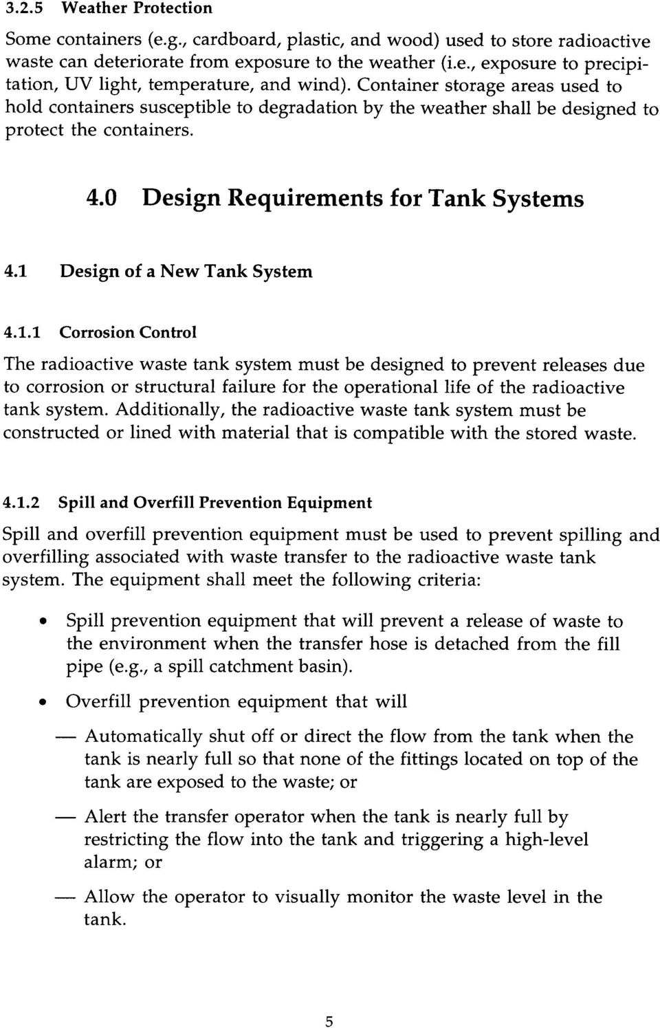 1 Design of a New Tank System 4.1.1 Corrosion Control The radioactive waste tank system must be designed to prevent releases due to corrosion or structural failure for the operational life of the radioactive tank system.