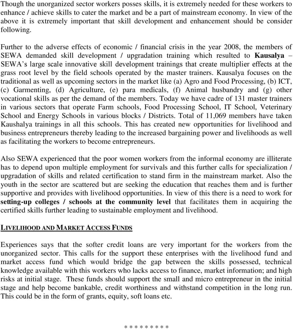 Further to the adverse effects of economic / financial crisis in the year 2008, the members of SEWA demanded skill development / upgradation training which resulted to Kausalya SEWA s large scale