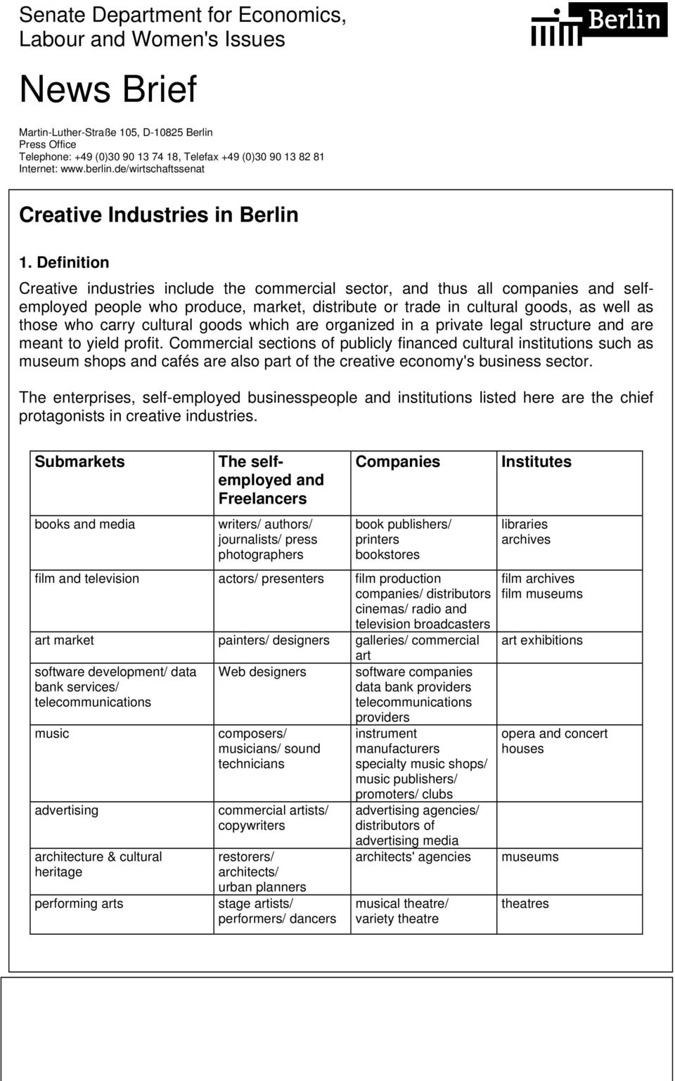 Definition Creative industries include the commercial sector, and thus all companies and selfemployed people who produce, market, distribute or trade in cultural goods, as well as those who carry