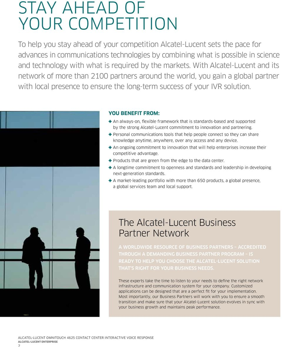 With Alcatel-Lucent and its network of more than 2100 partners around the world, you gain a global partner with local presence to ensure the long-term success of your IVR solution.