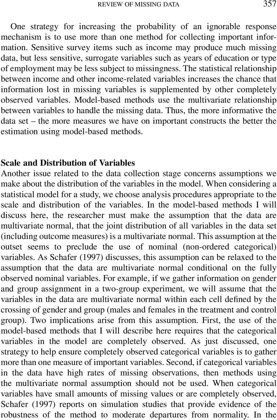 The statistical relationship between income and other income-related variables increases the chance that information lost in missing variables is supplemented by other completely observed variables.