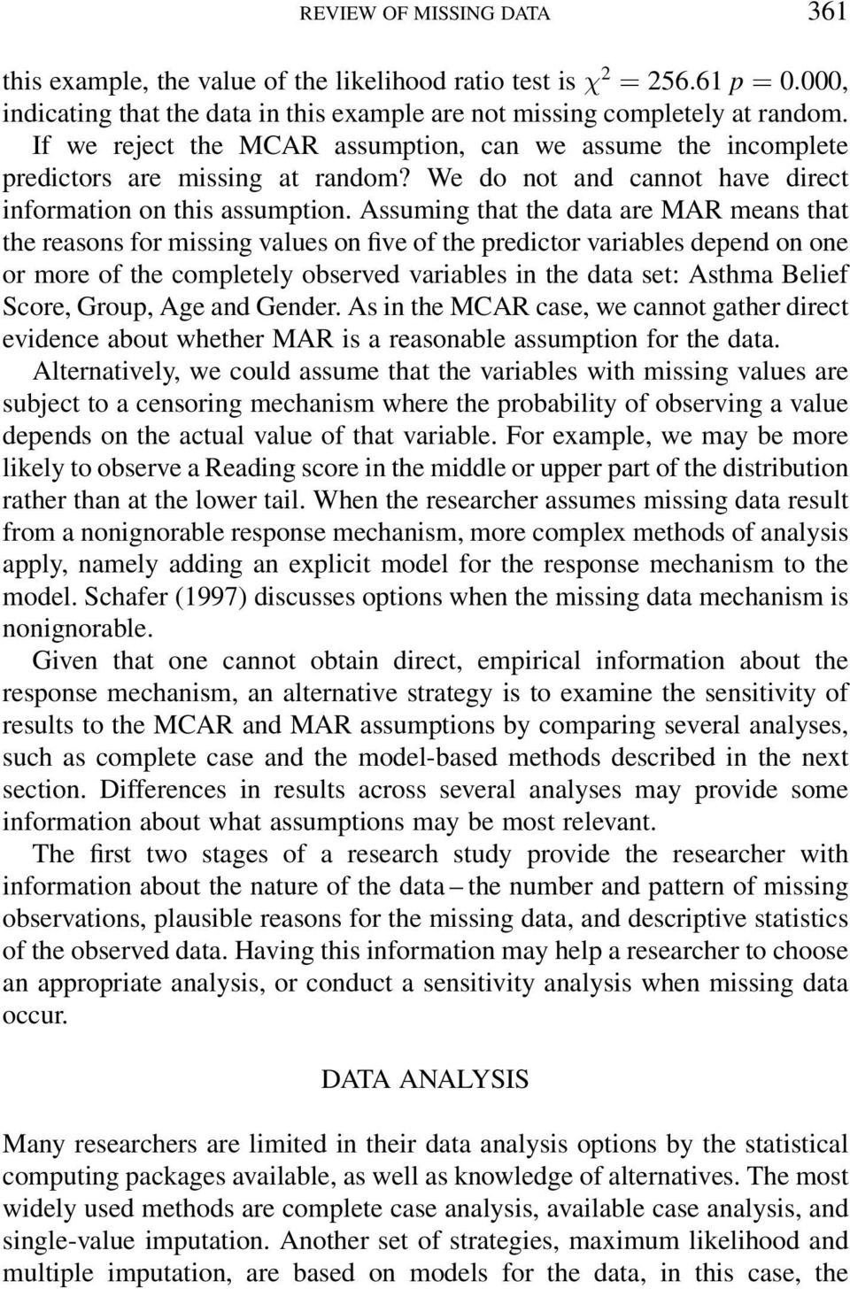 Assuming that the data are MAR means that the reasons for missing values on ve of the predictor variables depend on one or more of the completely observed variables in the data set: Asthma Belief