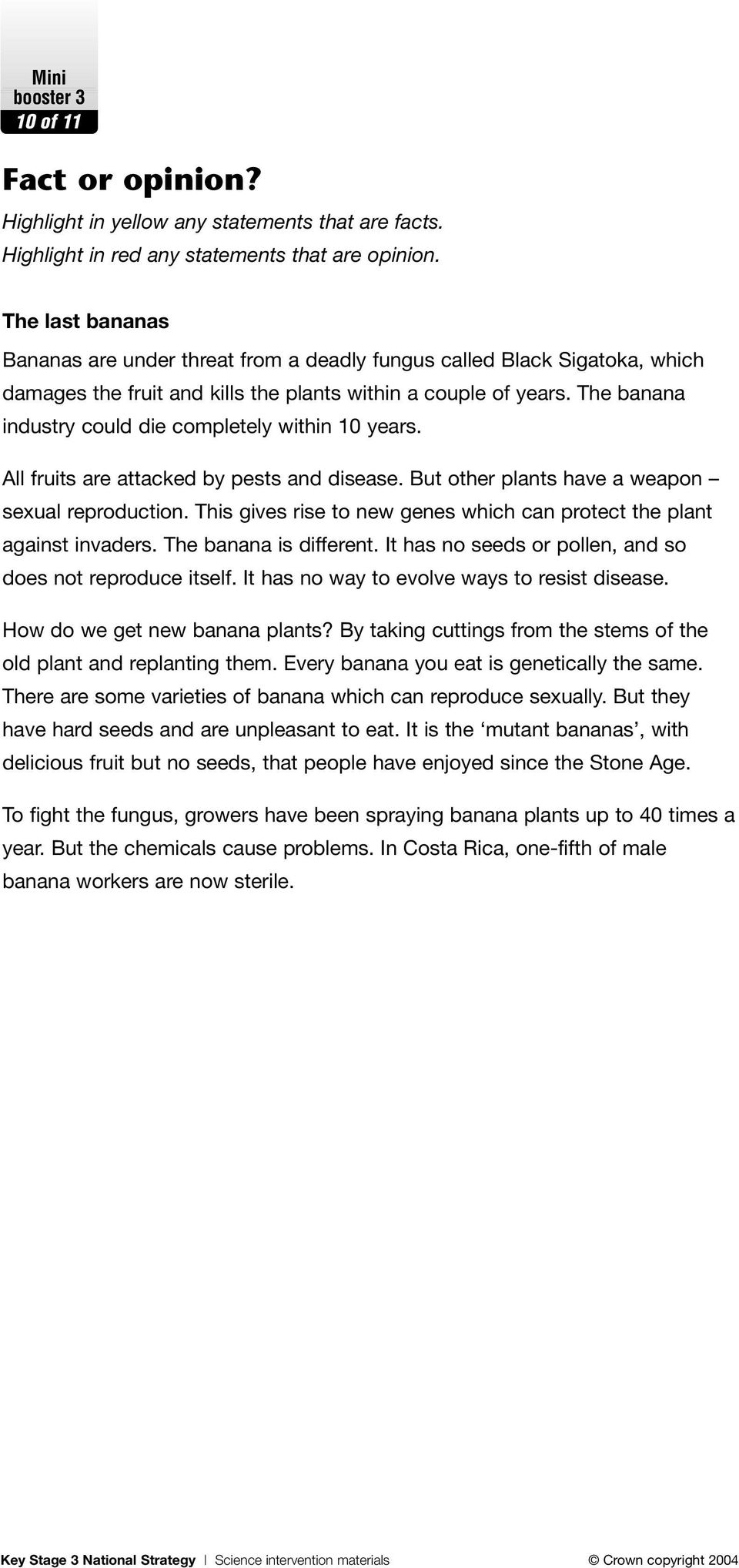 The banana industry could die completely within 10 years. All fruits are attacked by pests and disease. But other plants have a weapon sexual reproduction.
