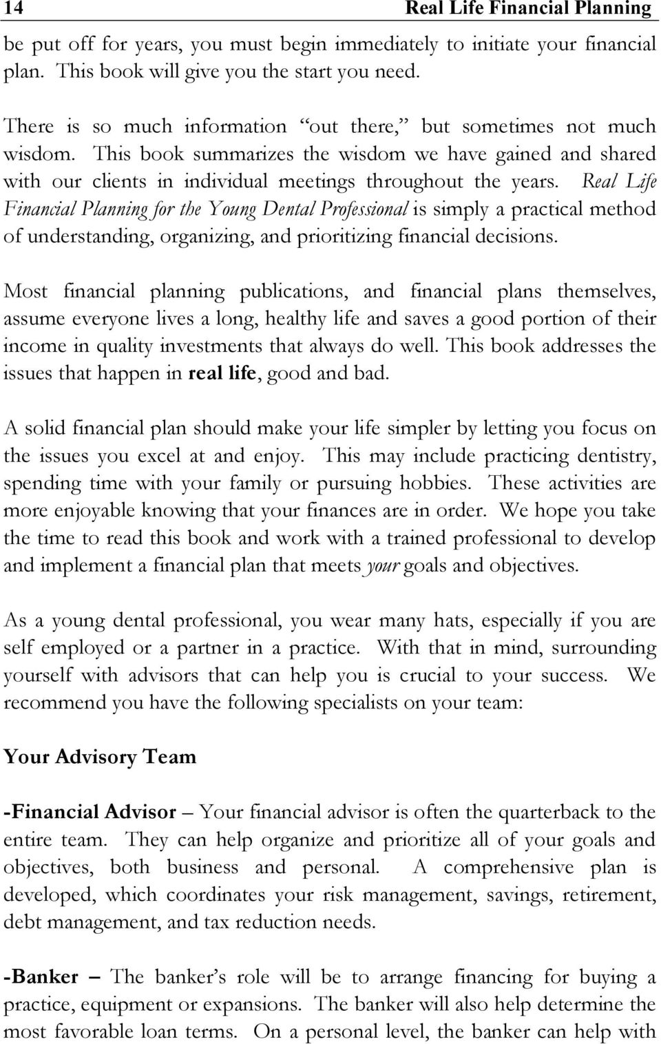 Real Life Financial Planning for the Young Dental Professional is simply a practical method of understanding, organizing, and prioritizing financial decisions.