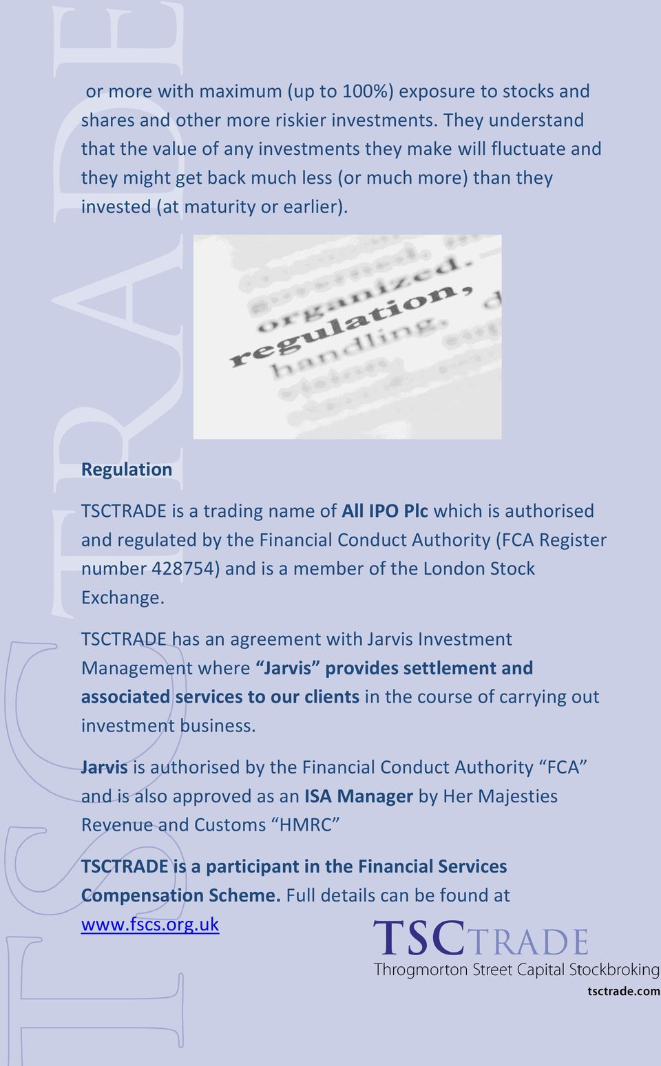 Regulation TSCTRADE is a trading name of All IPO Plc which is authorised and regulated by the Financial Conduct Authority (FCA Register number 428754) and is a member of the London Stock Exchange.