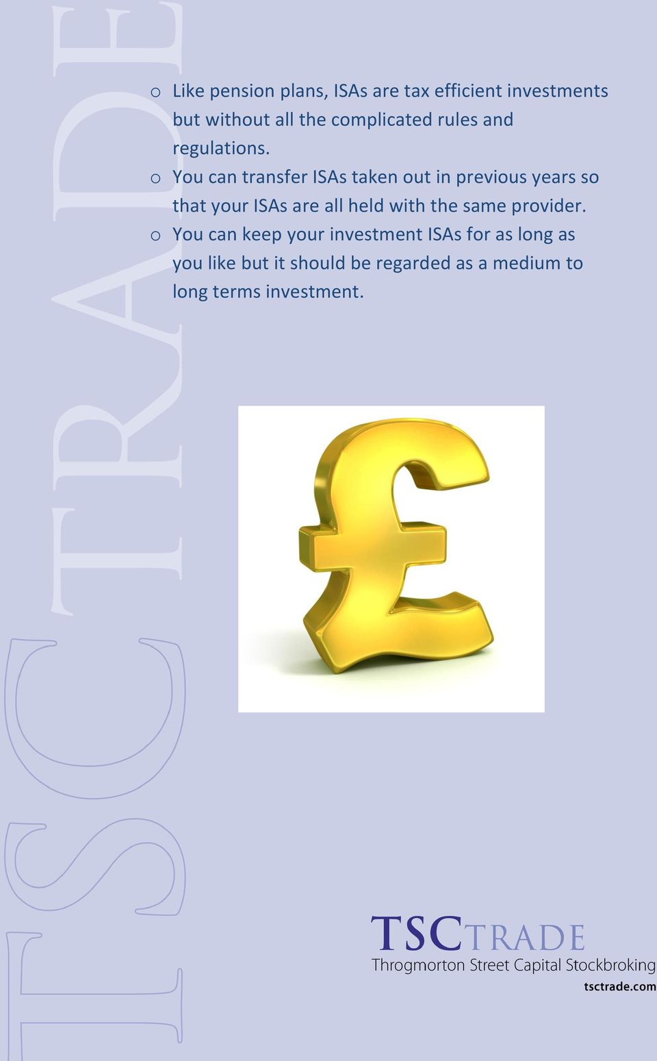 o You can transfer ISAs taken out in previous years so that your ISAs are all held