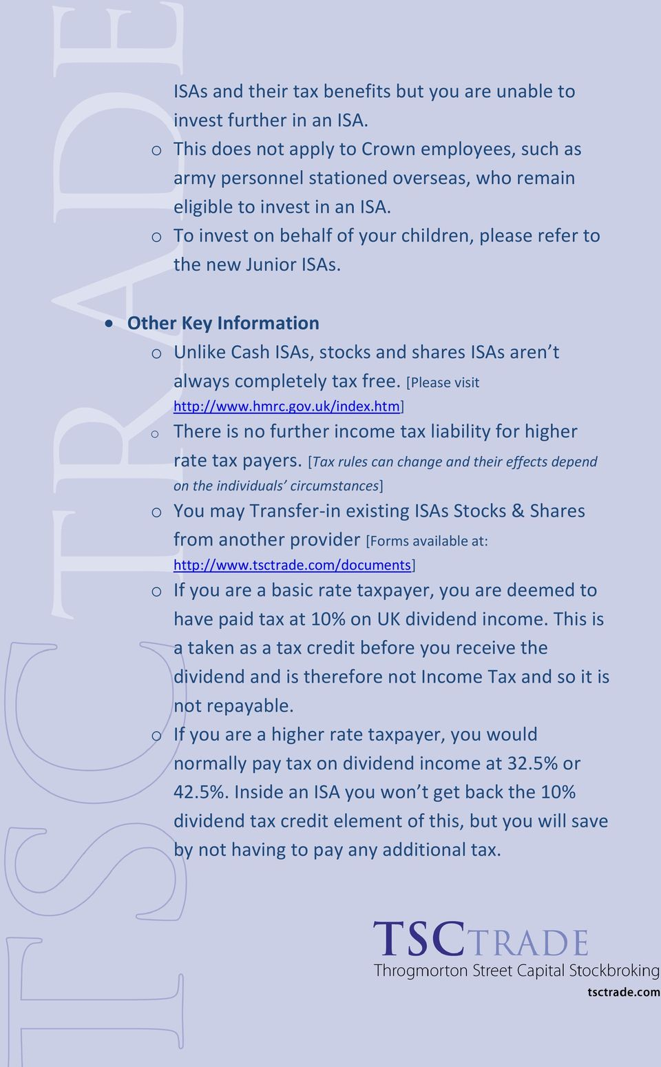 o To invest on behalf of your children, please refer to the new Junior ISAs. Other Key Information o Unlike Cash ISAs, stocks and shares ISAs aren t always completely tax free.