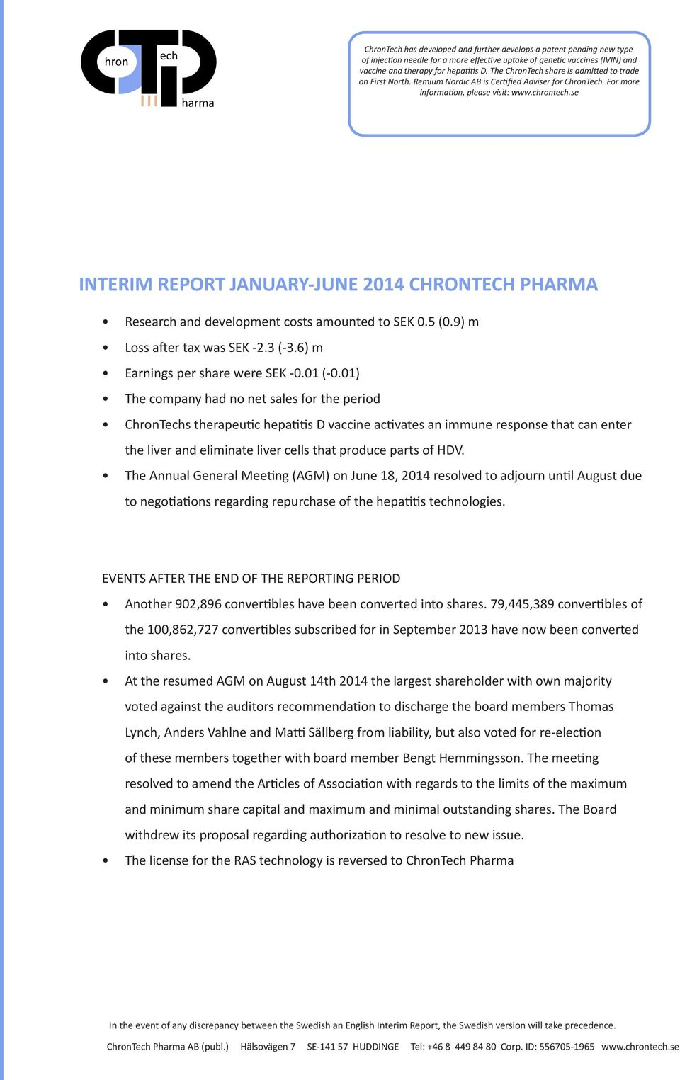 se INTERIM REPORT JANUARY-JUNE 2014 CHRONTECH PHARMA Research and development costs amounted to SEK 0.5 (0.9) m Loss after tax was SEK -2.3 (-3.6) m Earnings per share were SEK -0.01 (-0.