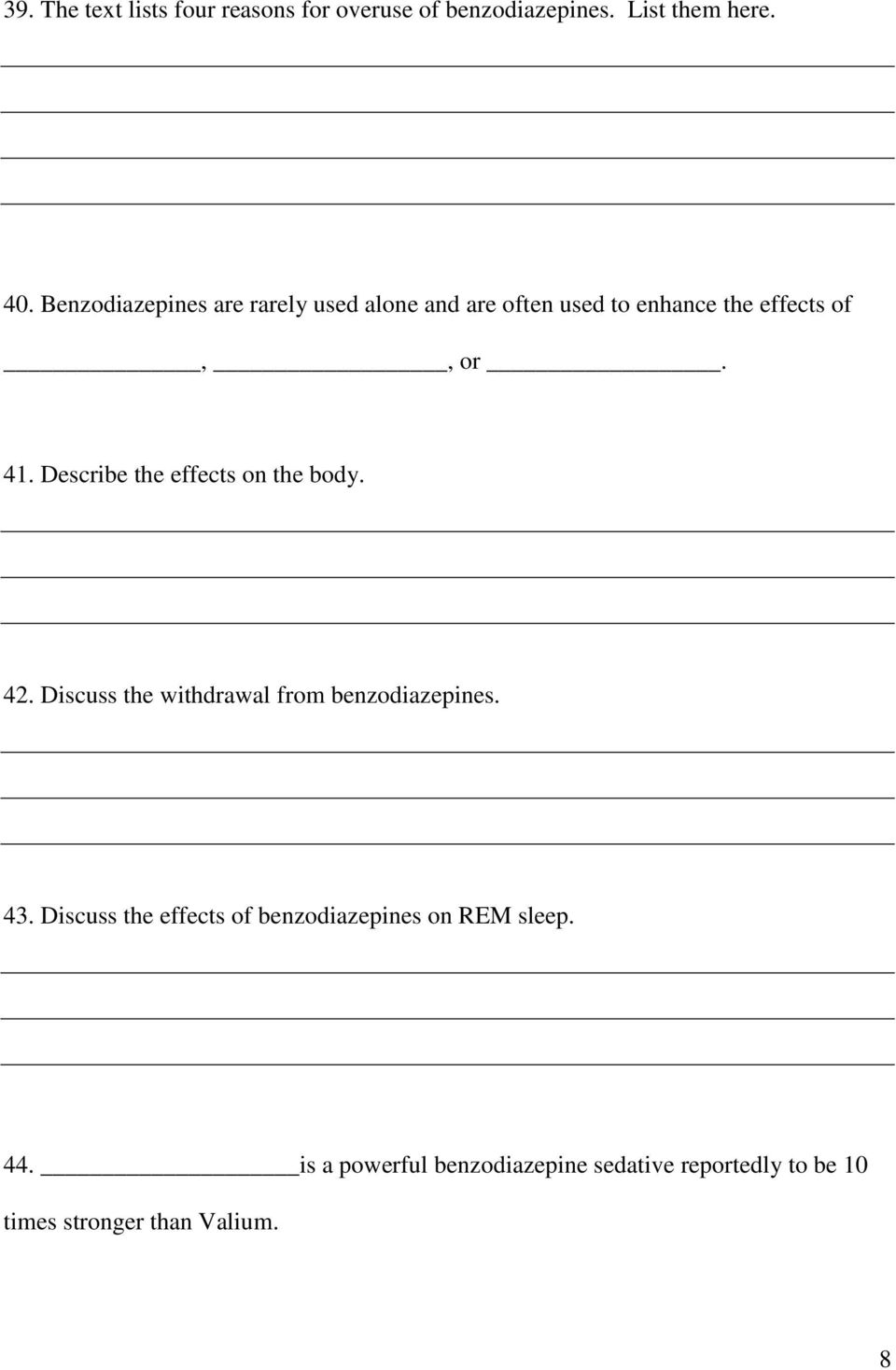 Describe the effects on the body. 42. Discuss the withdrawal from benzodiazepines. 43.