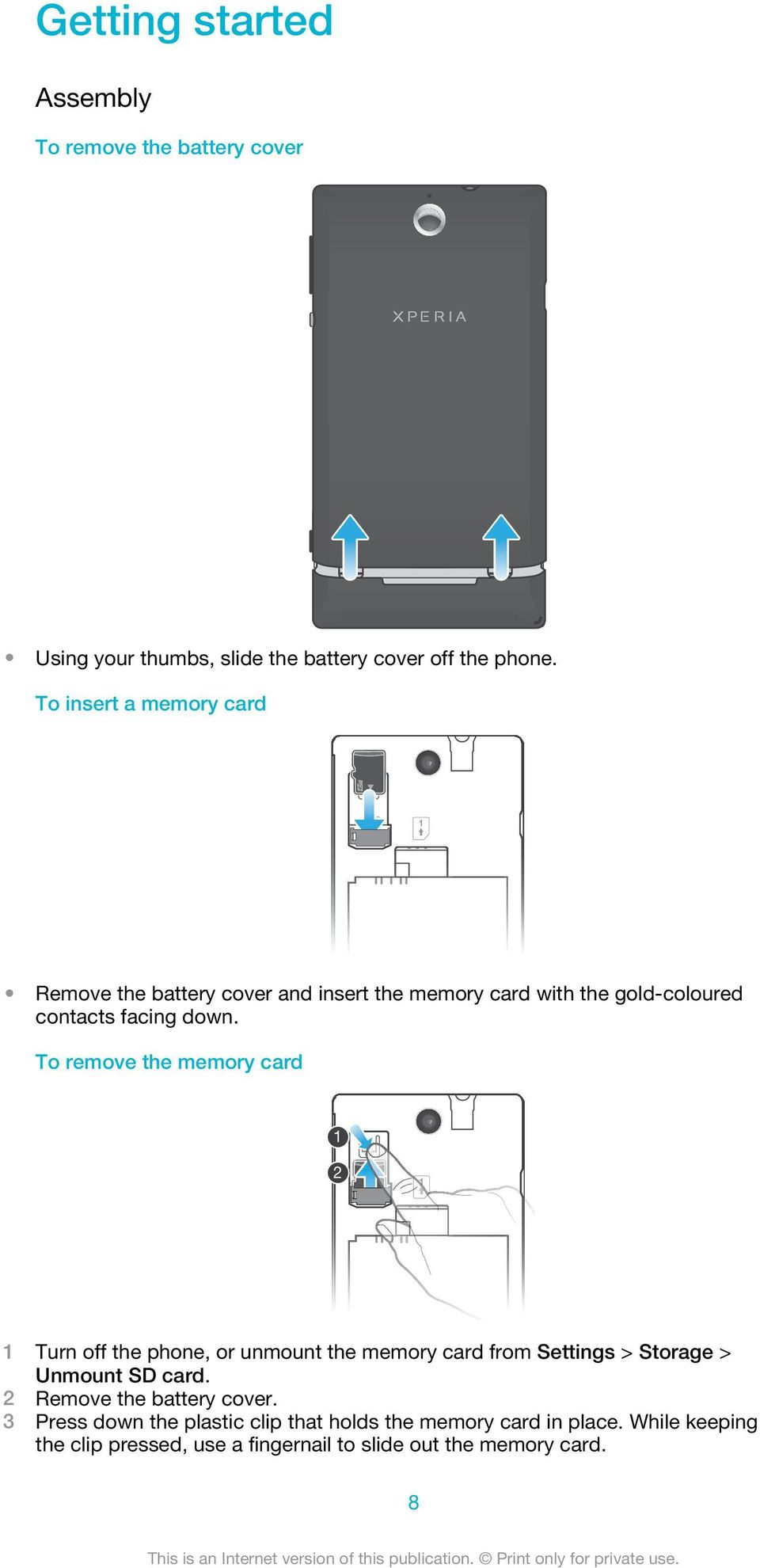 To remove the memory card 1 2 1 Turn off the phone, or unmount the memory card from Settings > Storage > Unmount SD card.