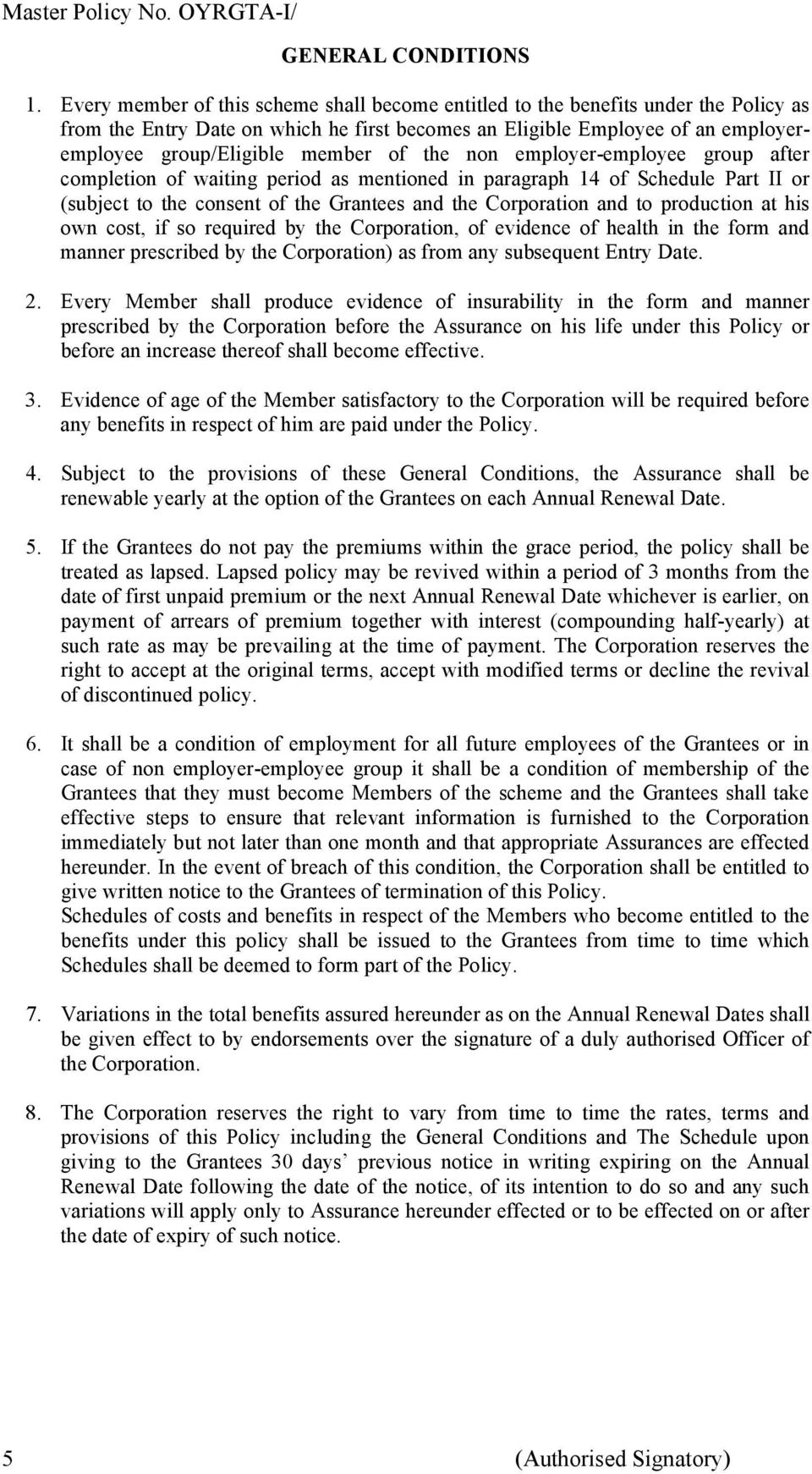of the non employer-employee group after completion of waiting period as mentioned in paragraph 14 of Schedule Part II or (subject to the consent of the Grantees and the Corporation and to production