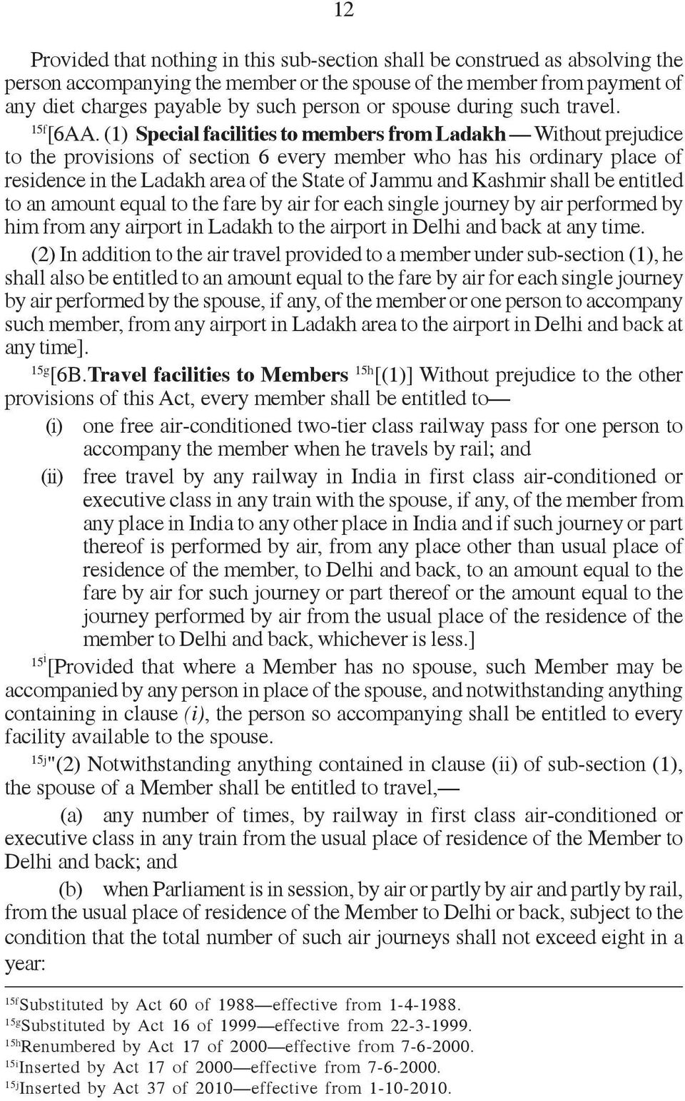 (1) Special facilities to members from Ladakh Without prejudice to the provisions of section 6 every member who has his ordinary place of residence in the Ladakh area of the State of Jammu and