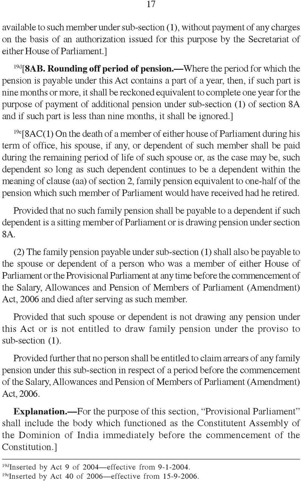 Where the period for which the pension is payable under this Act contains a part of a year, then, if such part is nine months or more, it shall be reckoned equivalent to complete one year for the