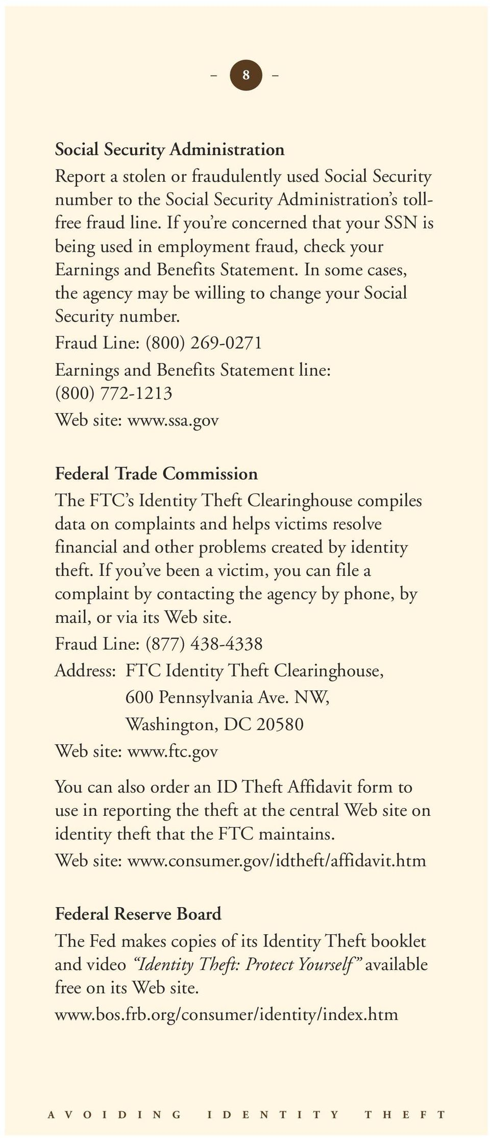 Fraud Line: (800) 269-0271 Earnings and Benefits Statement line: (800) 772-1213 Web site: www.ssa.