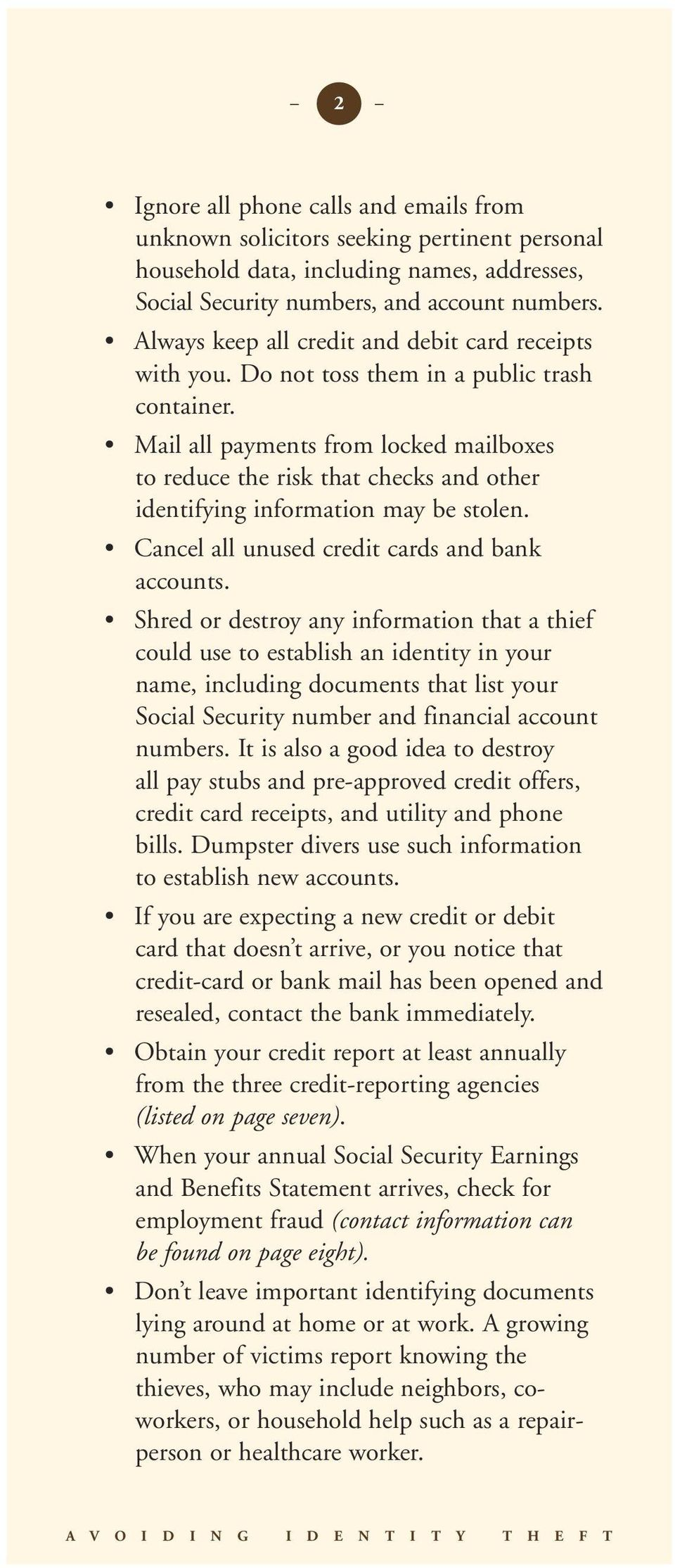 Mail all payments from locked mailboxes to reduce the risk that checks and other identifying information may be stolen. Cancel all unused credit cards and bank accounts.