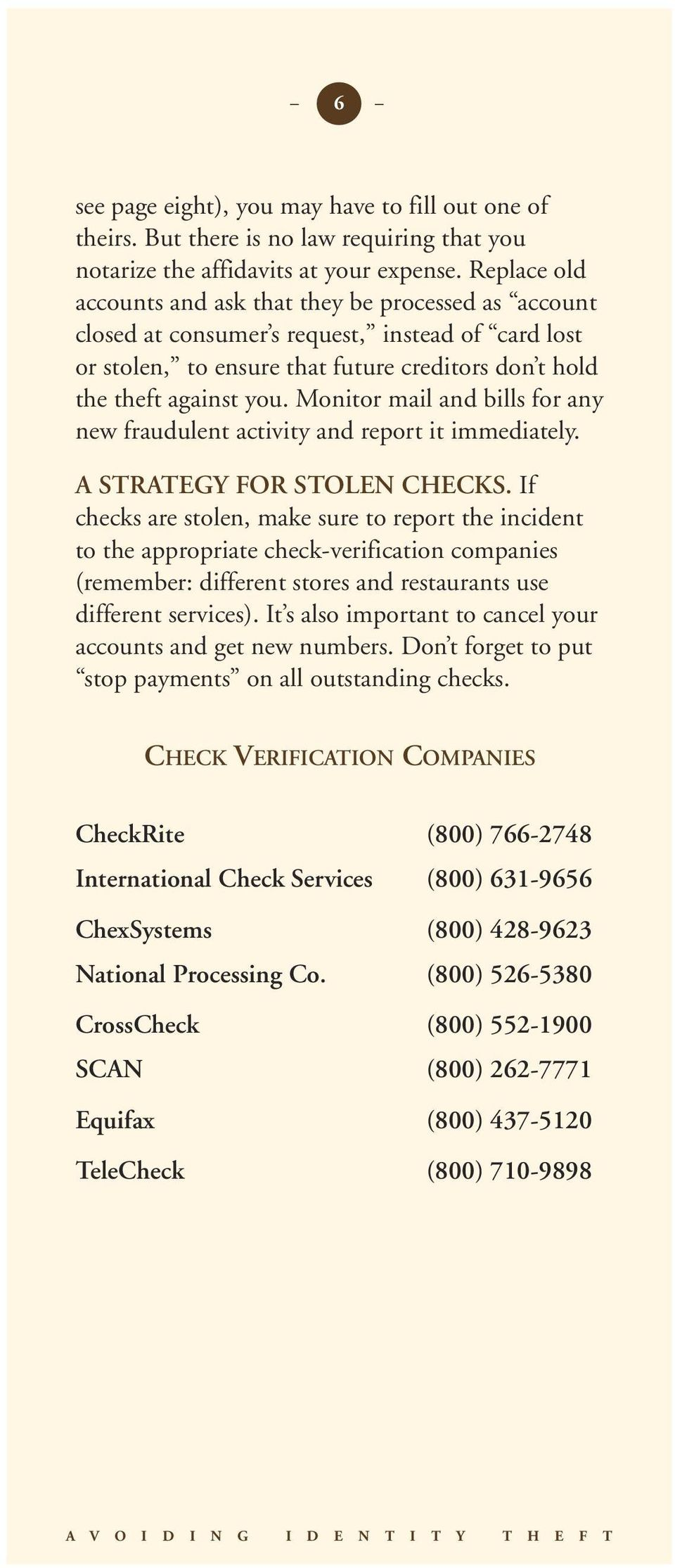 Monitor mail and bills for any new fraudulent activity and report it immediately. A STRATEGY FOR STOLEN CHECKS.