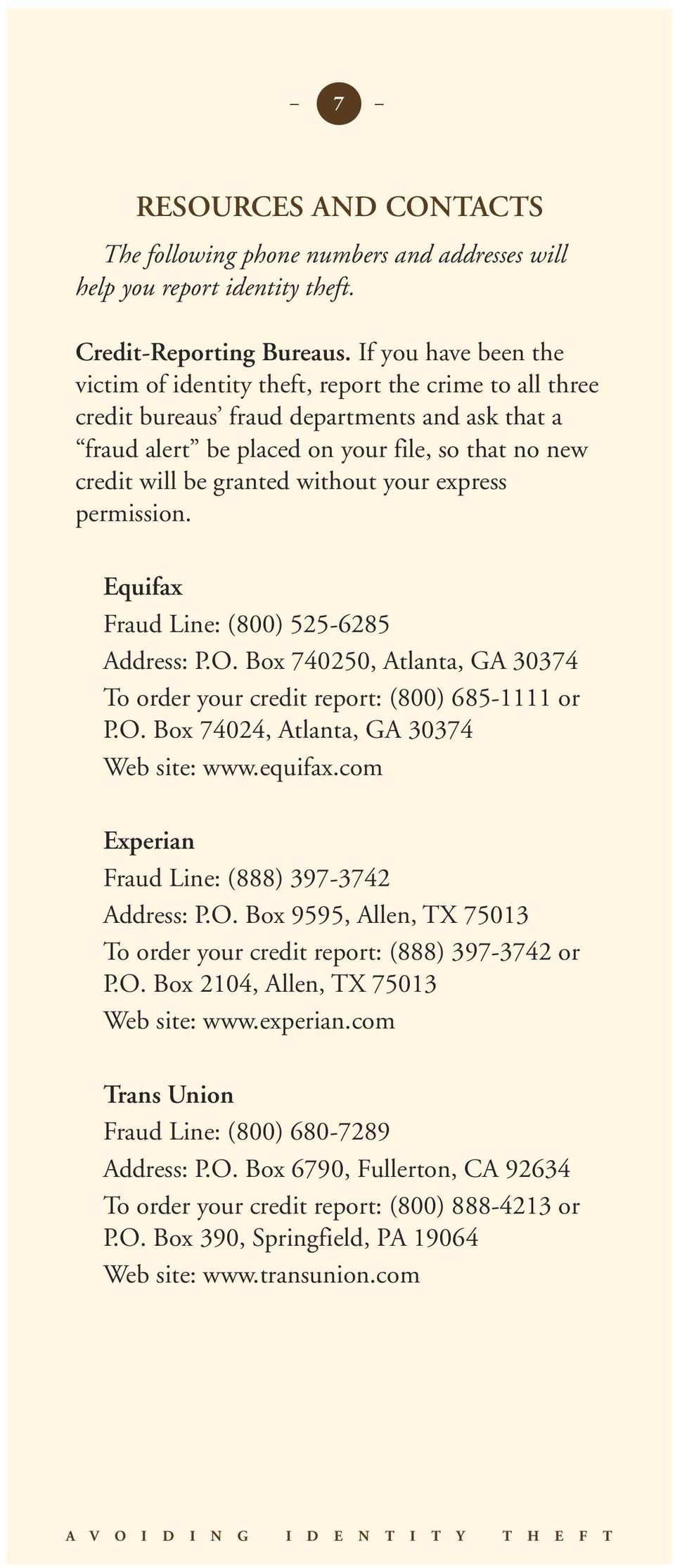 without your express permission. Equifax Fraud Line: (800) 525-6285 Address: P.O. Box 740250, Atlanta, GA 30374 To order your credit report: (800) 685-1111 or P.O. Box 74024, Atlanta, GA 30374 Web site: www.