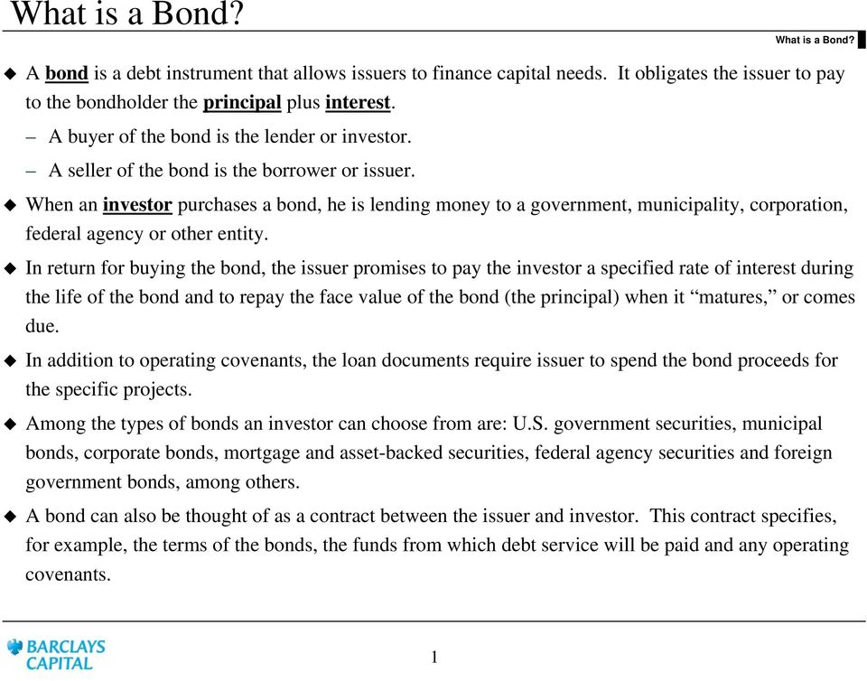 When an investor purchases a bond, he is lending money to a government, municipality, corporation, federal agency or other entity.