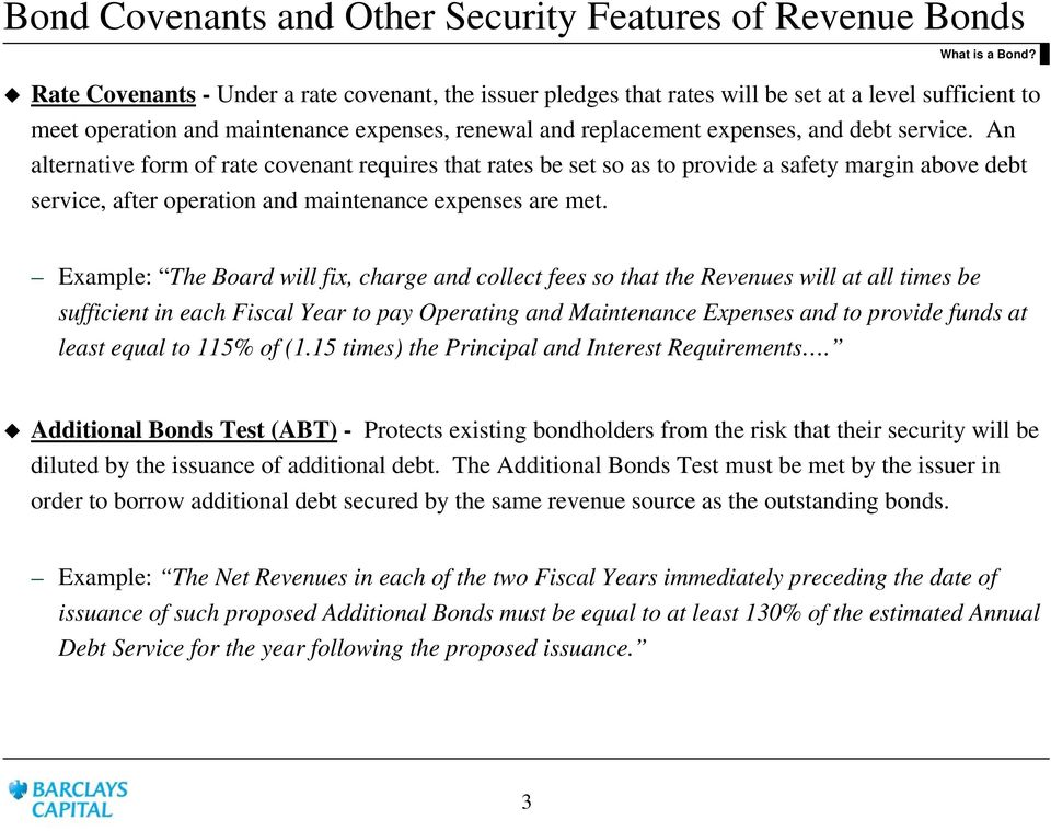 An alternative form of rate covenant requires that rates be set so as to provide a safety margin above debt service, after operation and maintenance expenses are met.