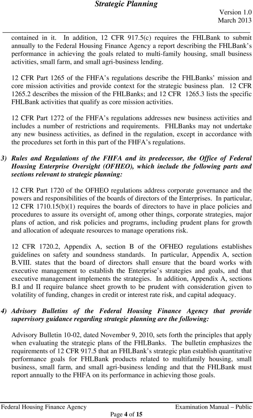small agri-business lending. 12 CFR Part 1265 of the FHFA s regulations describe the FHLBanks mission and core mission activities and provide context for the strategic business plan. 12 CFR 1265.