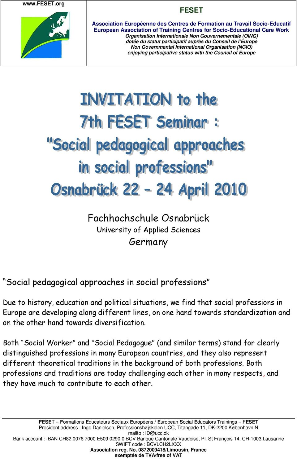 Both Social Worker and Social Pedagogue (and similar terms) stand for clearly distinguished professions in many European countries, and they also represent different theoretical traditions in the