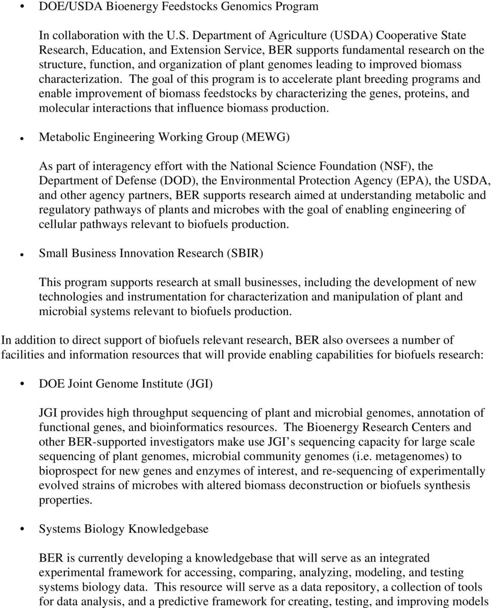 Department of Agriculture (USDA) Cooperative State Research, Education, and Extension Service, BER supports fundamental research on the structure, function, and organization of plant genomes leading
