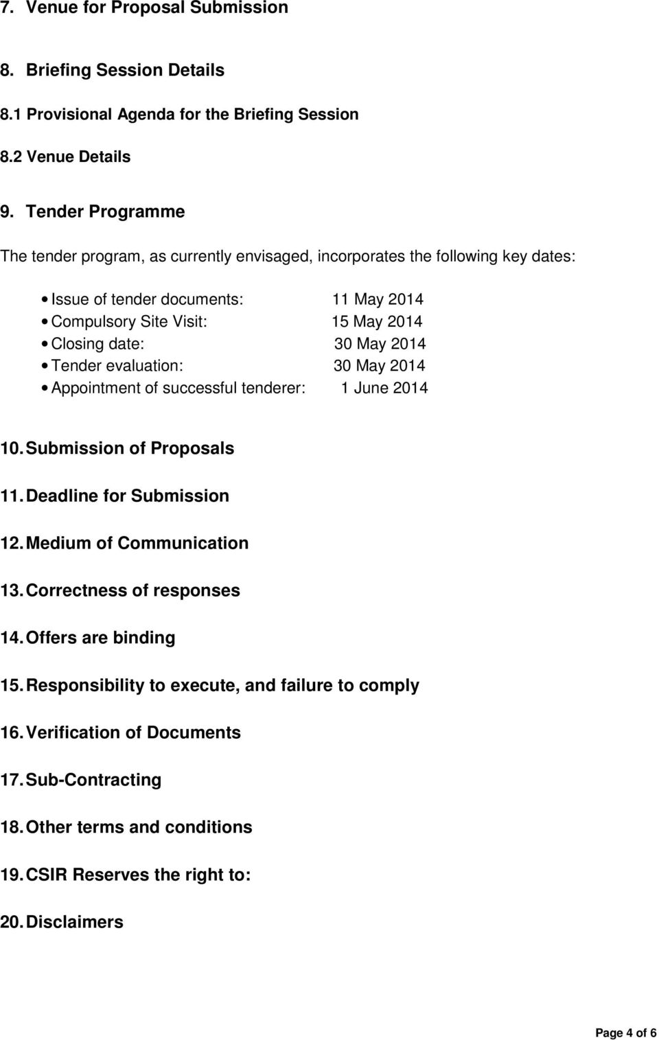 date: 30 May 2014 Tender evaluation: 30 May 2014 Appointment of successful tenderer: 1 June 2014 10. Submission of Proposals 11. Deadline for Submission 12. Medium of Communication 13.