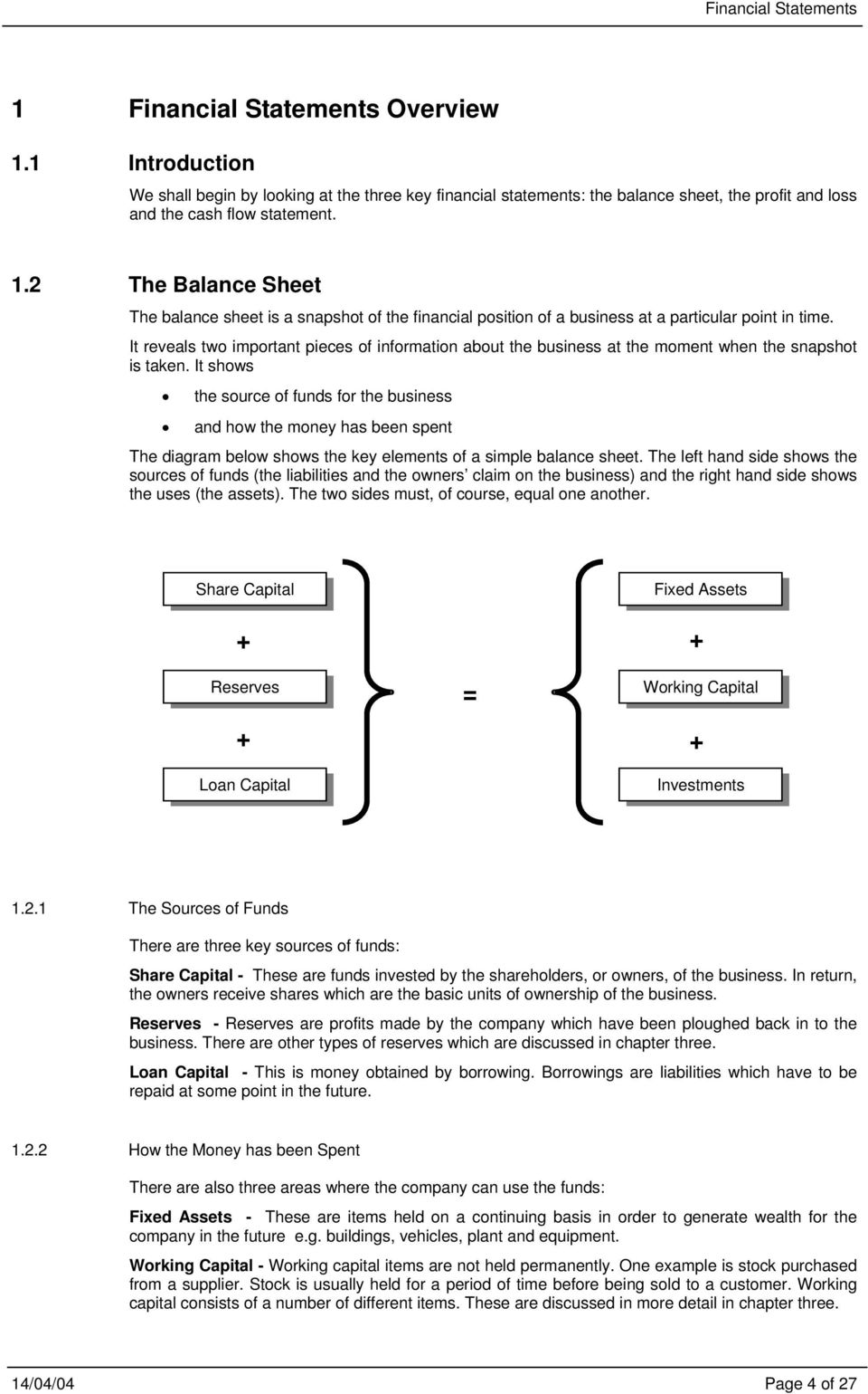 It shows the source of funds for the business and how the money has been spent The diagram below shows the key elements of a simple balance sheet.