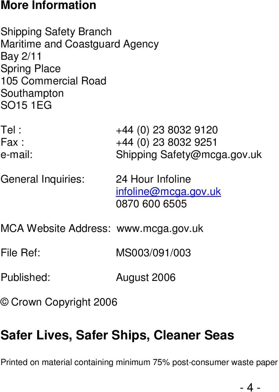 uk General Inquiries: 24 Hour Infoline infoline@mcga.gov.