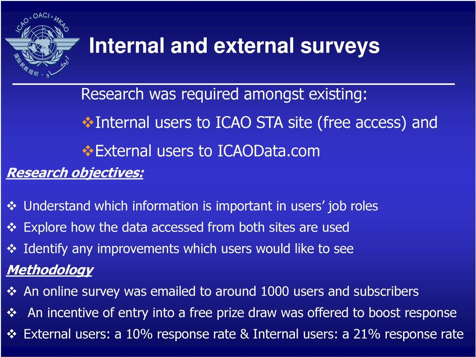 com Research objectives: Understand which information is important in users job roles Explore how the data accessed from both sites are used