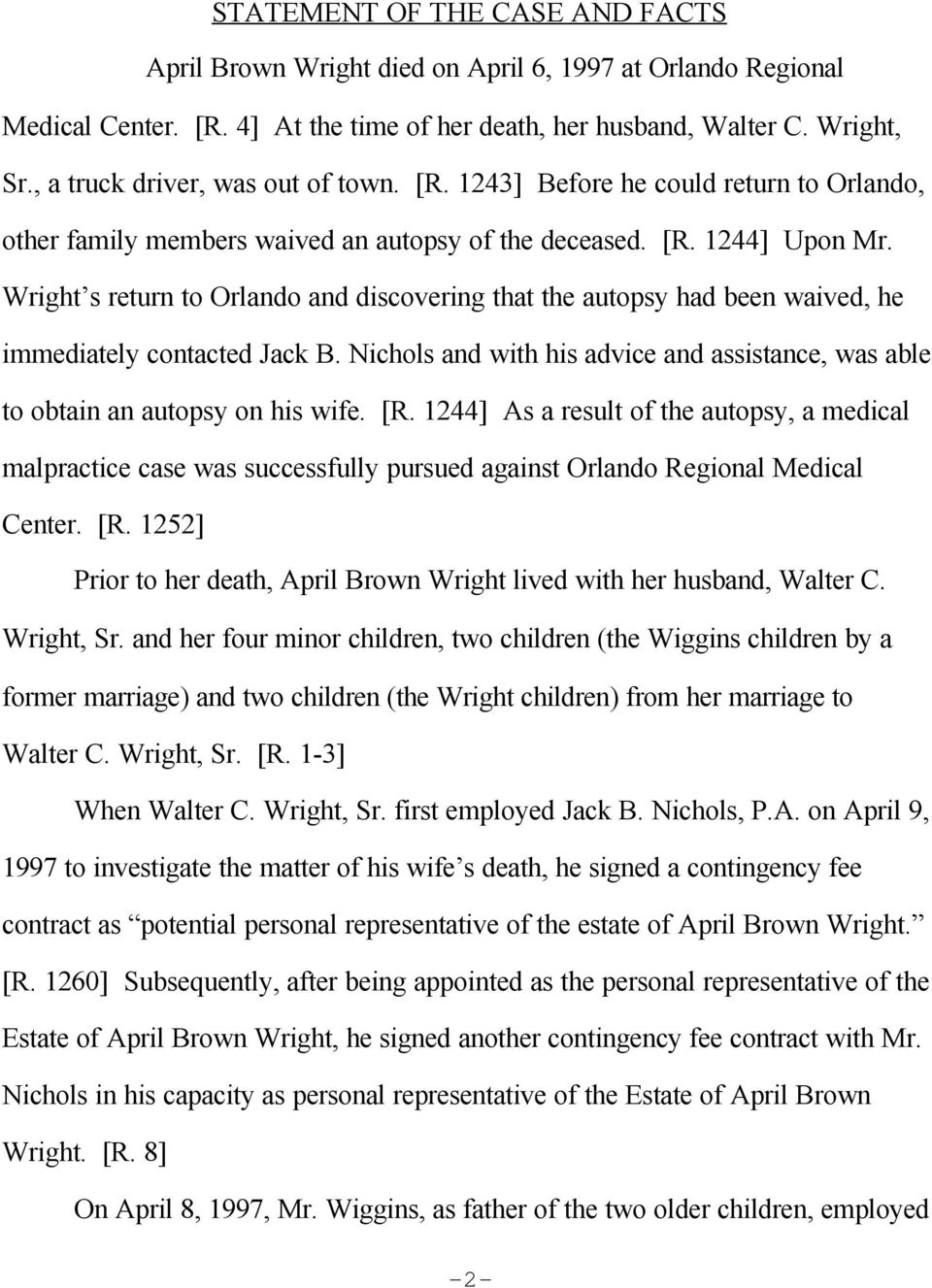 Wright s return to Orlando and discovering that the autopsy had been waived, he immediately contacted Jack B. Nichols and with his advice and assistance, was able to obtain an autopsy on his wife. [R.