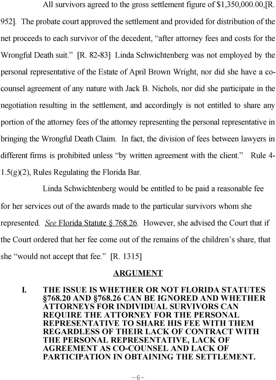 82-83] Linda Schwichtenberg was not employed by the personal representative of the Estate of April Brown Wright, nor did she have a cocounsel agreement of any nature with Jack B.