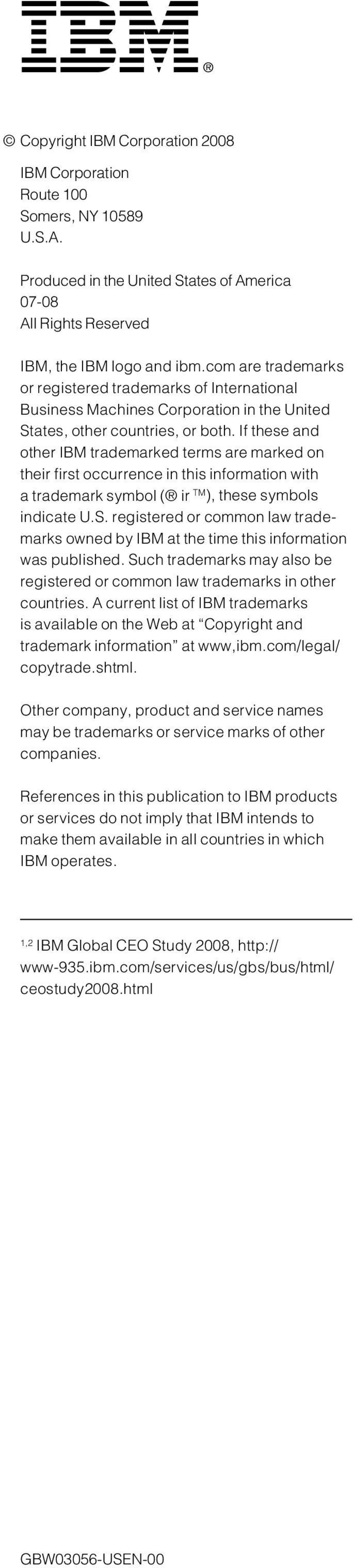 If these and other IBM trademarked terms are marked on their first occurrence in this information with a trademark symbol ( ir TM ), these symbols indicate U.S.
