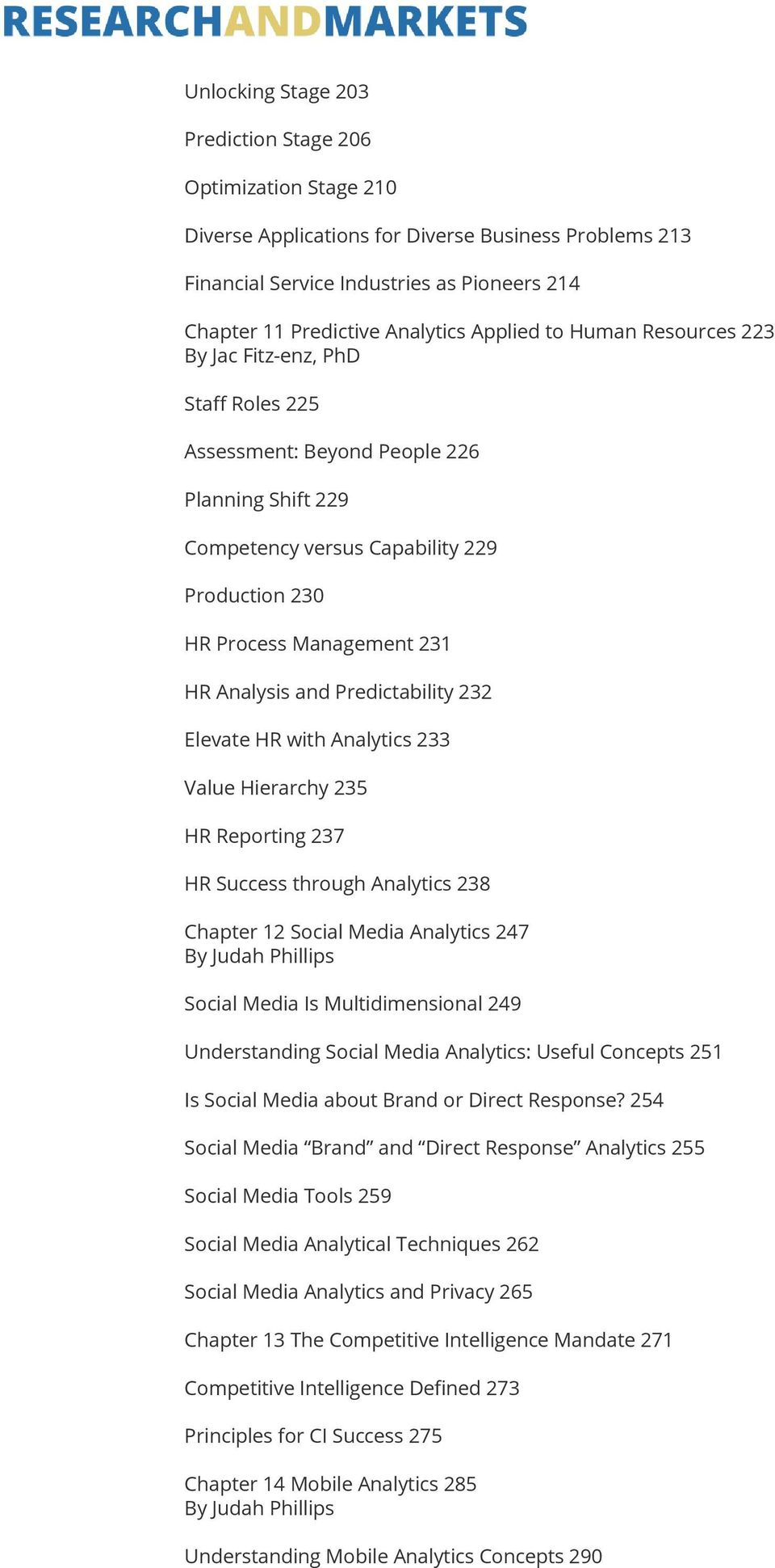 Analysis and Predictability 232 Elevate HR with Analytics 233 Value Hierarchy 235 HR Reporting 237 HR Success through Analytics 238 Chapter 12 Social Media Analytics 247 By Judah Phillips Social