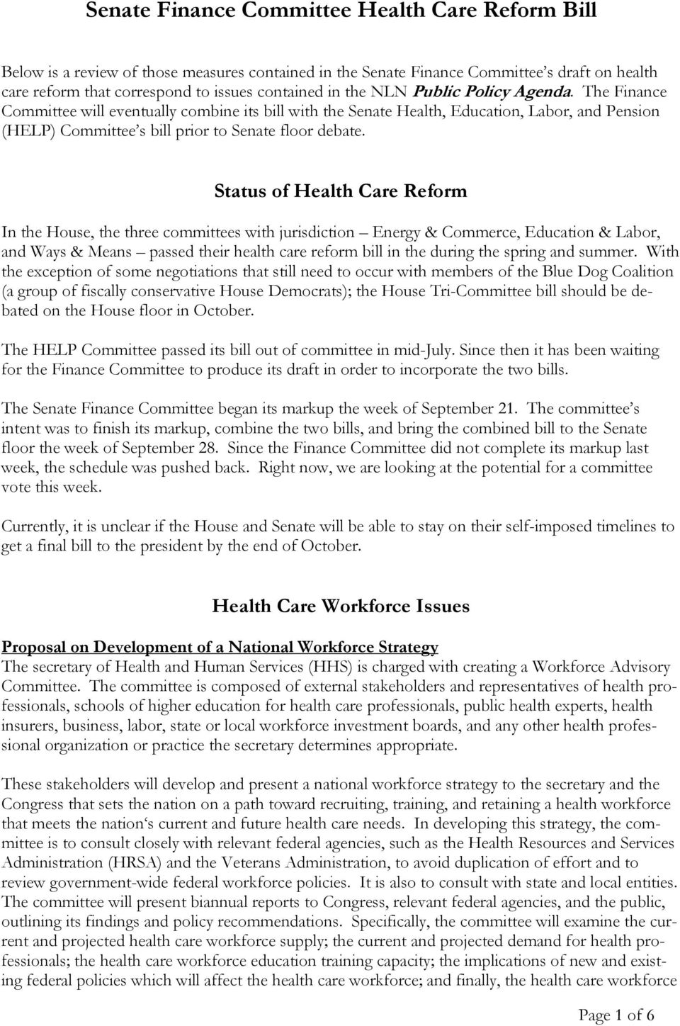 Status of Health Care Reform In the House, the three committees with jurisdiction Energy & Commerce, Education & Labor, and Ways & Means passed their health care reform bill in the during the spring