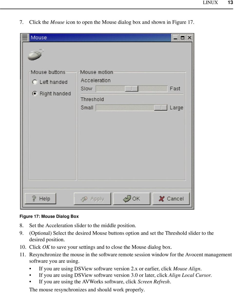 Resynchronize the mouse in the software remote session window for the Avocent management software you are using. If you are using DSView software version 2.