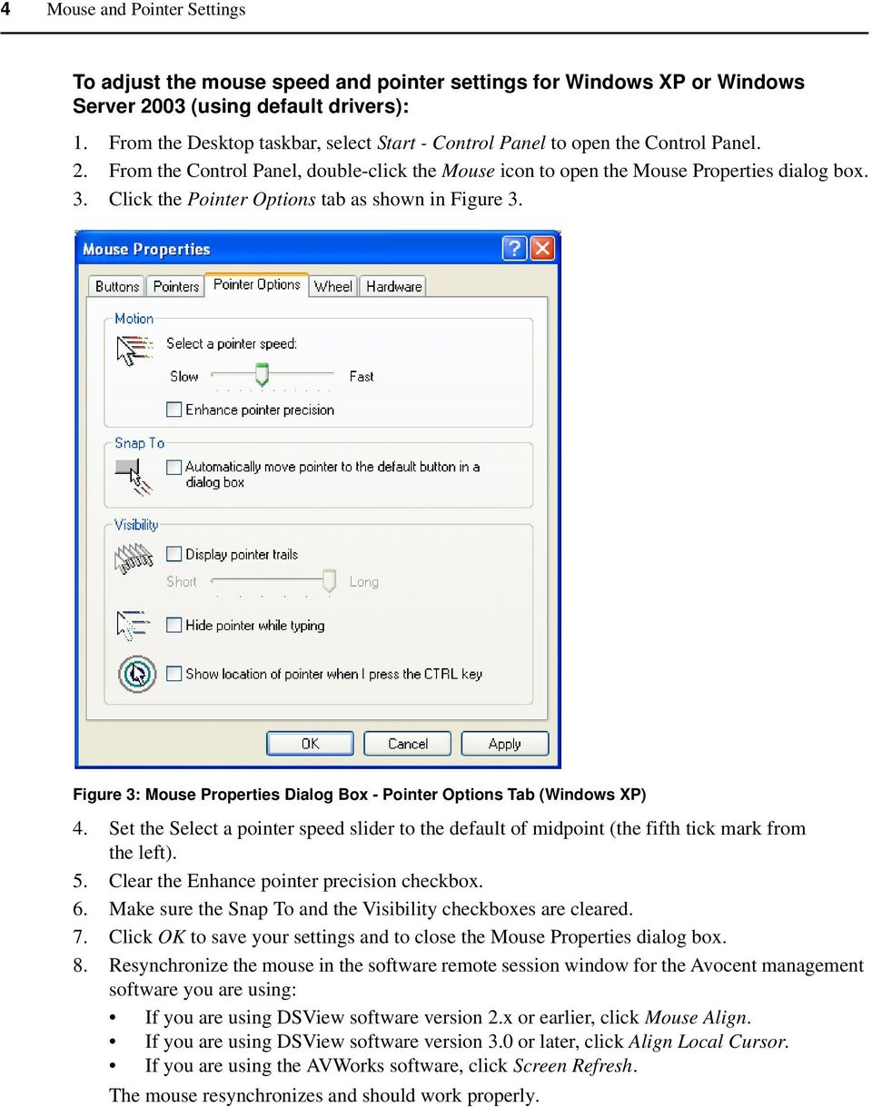 Click the Pointer Options tab as shown in Figure 3. Figure 3: Mouse Properties Dialog Box - Pointer Options Tab (Windows XP) 4.