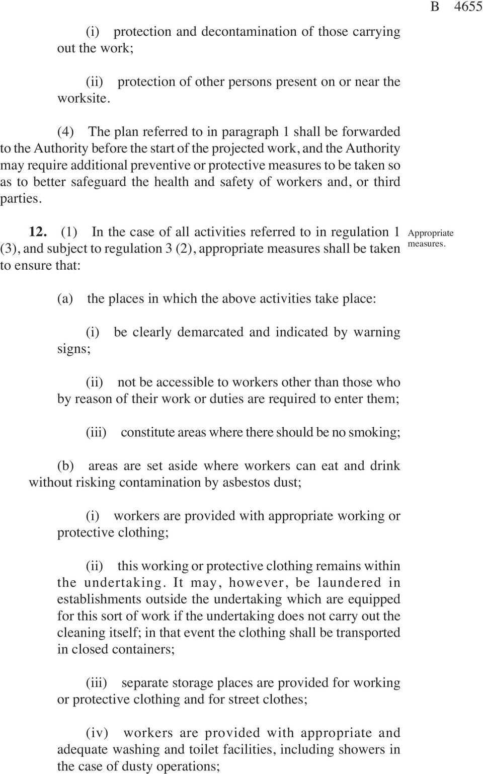 additional preventive or protective measures to be taken so as to better safeguard the health and safety of workers and, or third parties. 12.