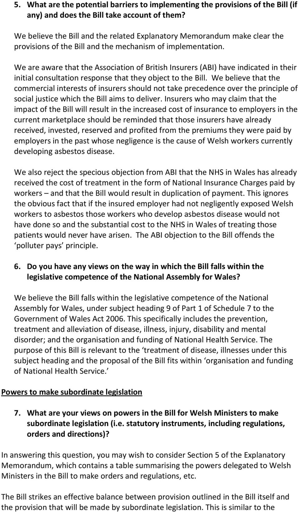 We are aware that the Association of British Insurers (ABI) have indicated in their initial consultation response that they object to the Bill.