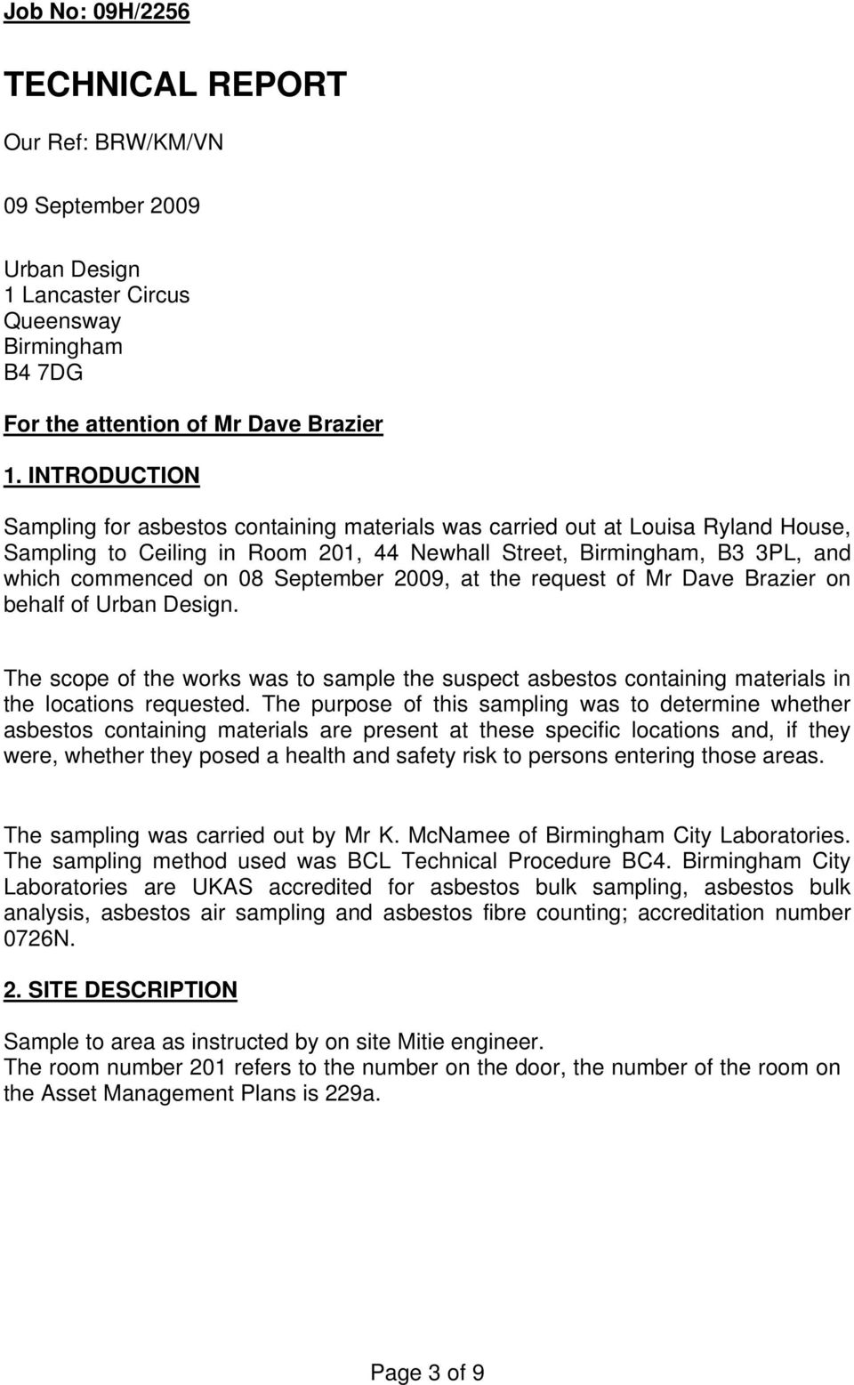September 009, at the request of Mr Dave Brazier on behalf of Urban Design. The scope of the works was to sample the suspect asbestos containing materials in the locations requested.