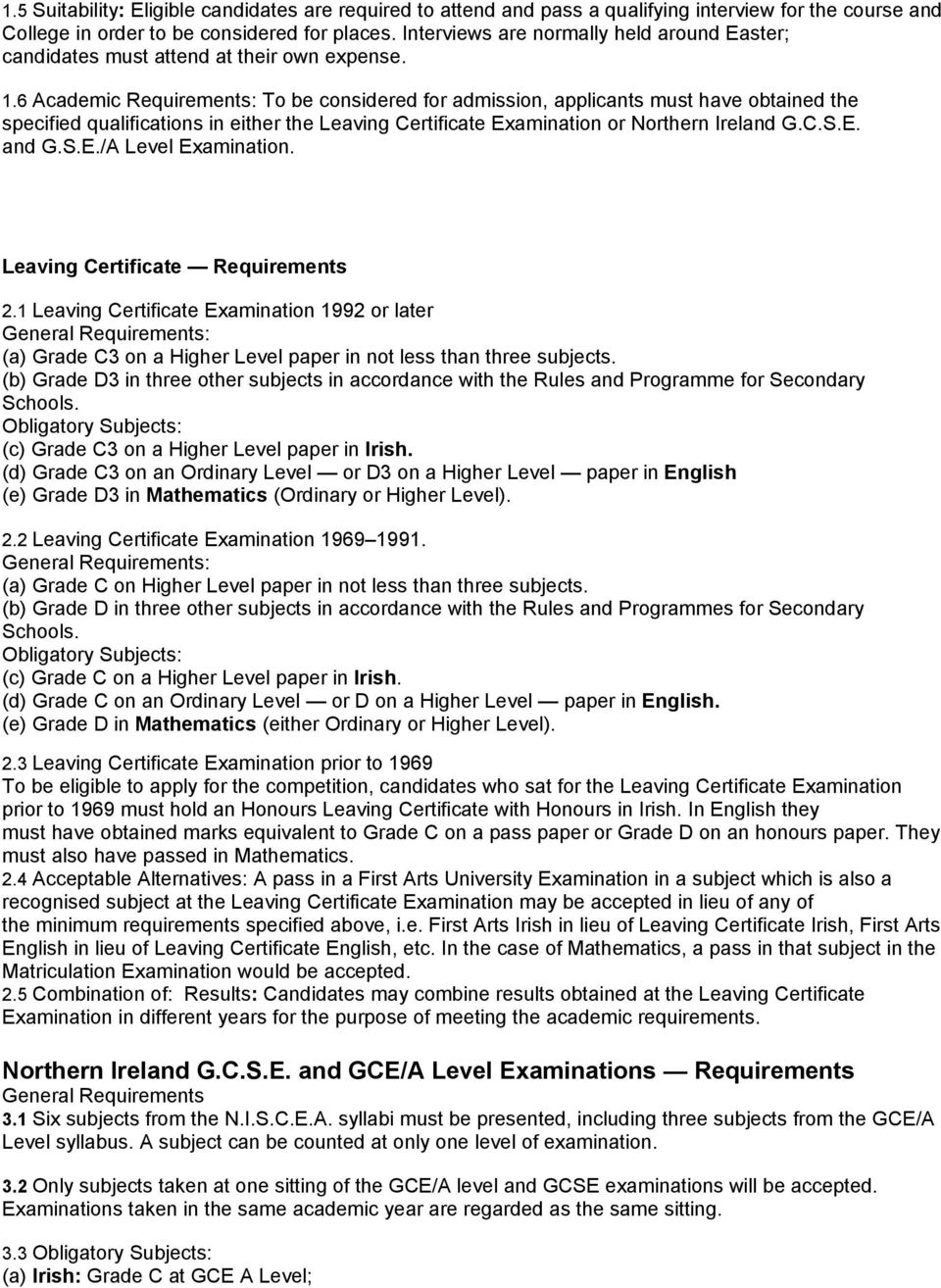 6 Academic Requirements: To be considered for admission, applicants must have obtained the specified qualifications in either the Leaving Certificate Examination or Northern Ireland G.C.S.E. and G.S.E./A Level Examination.