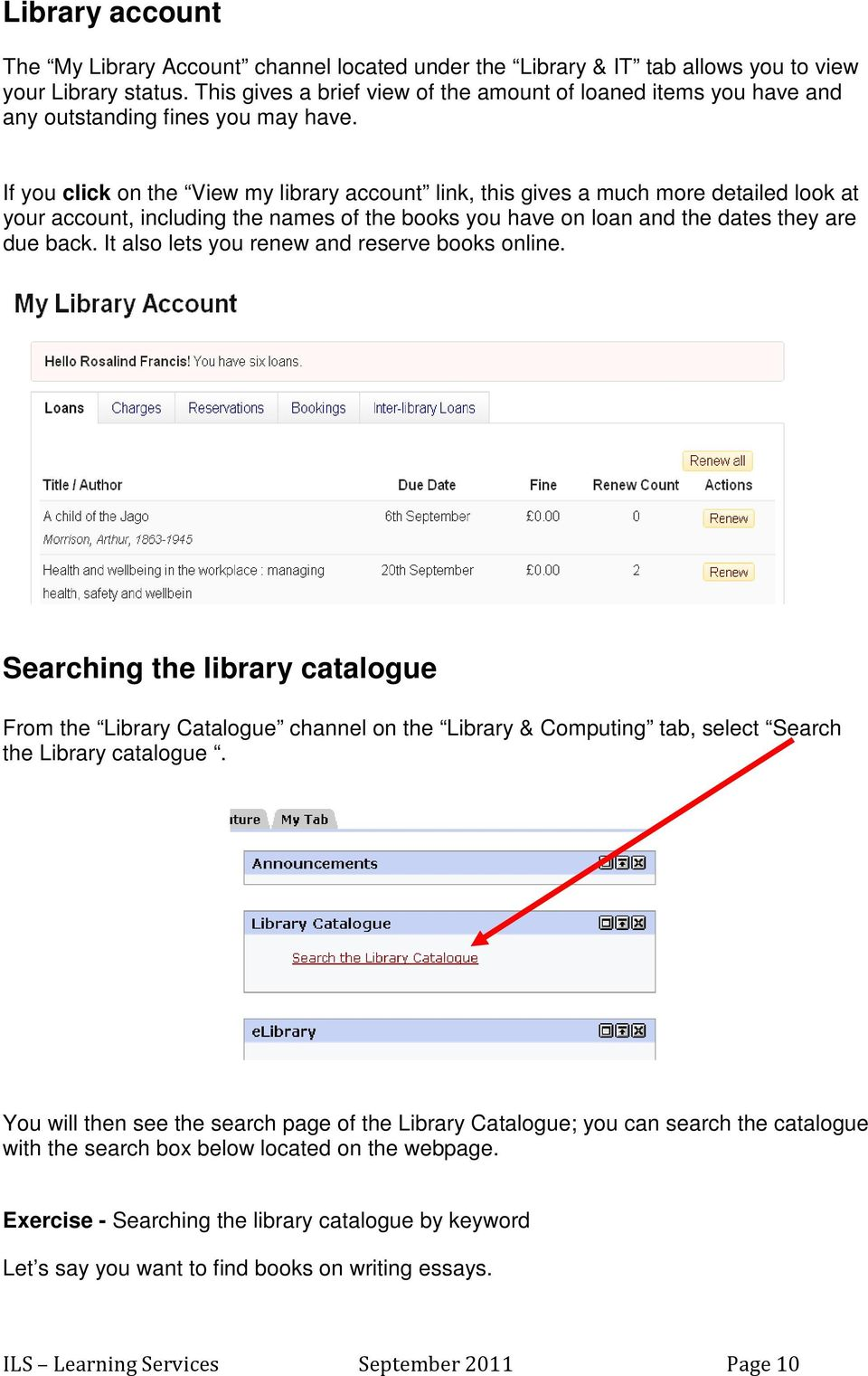 If you click on the View my library account link, this gives a much more detailed look at your account, including the names of the books you have on loan and the dates they are due back.