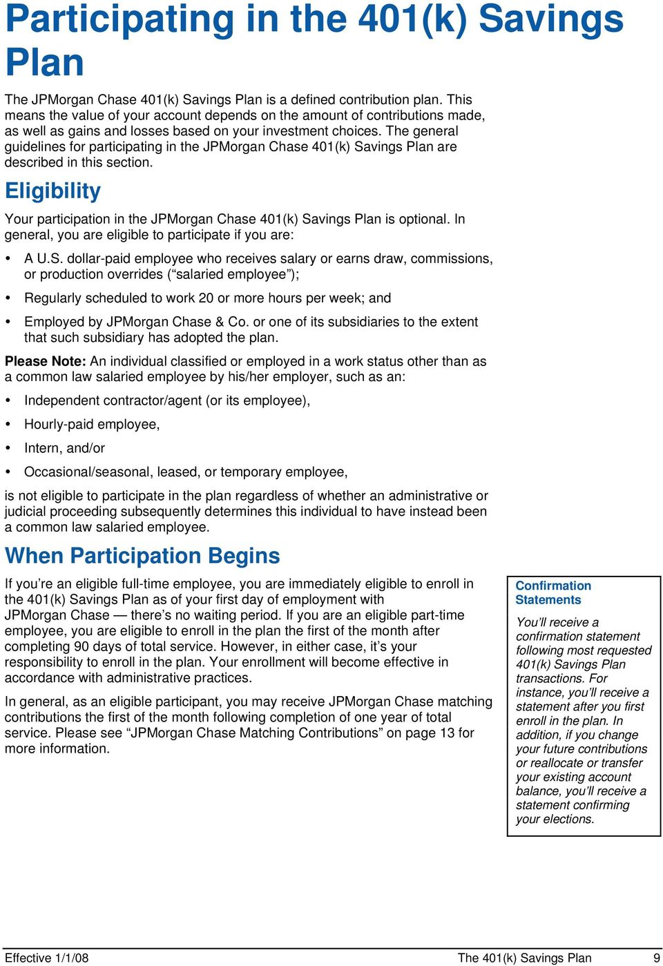 The general guidelines for participating in the JPMorgan Chase 401(k) Savings Plan are described in this section. Eligibility Your participation in the JPMorgan Chase 401(k) Savings Plan is optional.