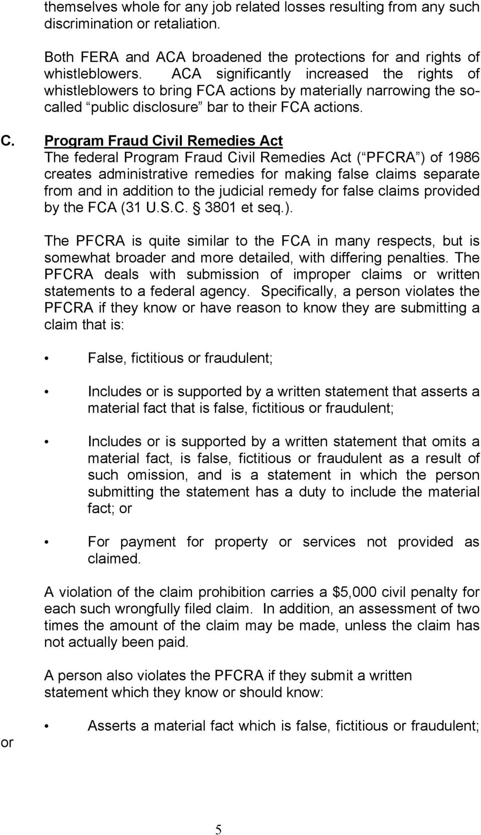 Program Fraud Civil Remedies Act The federal Program Fraud Civil Remedies Act ( PFCRA ) of 1986 creates administrative remedies for making false claims separate from and in addition to the judicial