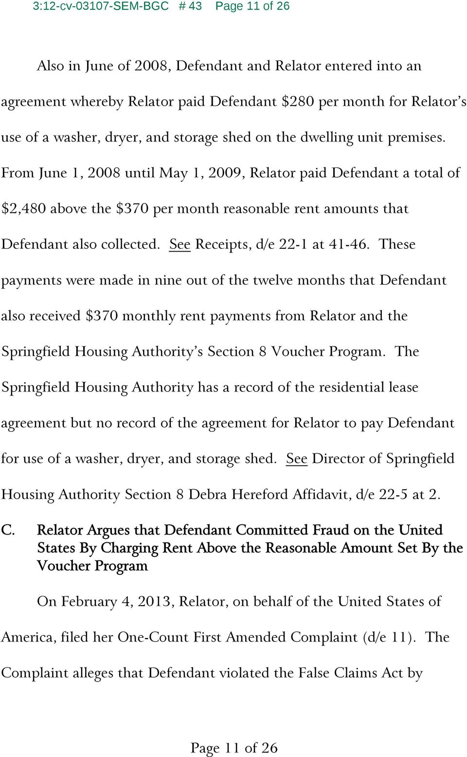 From June 1, 2008 until May 1, 2009, Relator paid Defendant a total of $2,480 above the $370 per month reasonable rent amounts that Defendant also collected. See Receipts, d/e 22-1 at 41-46.