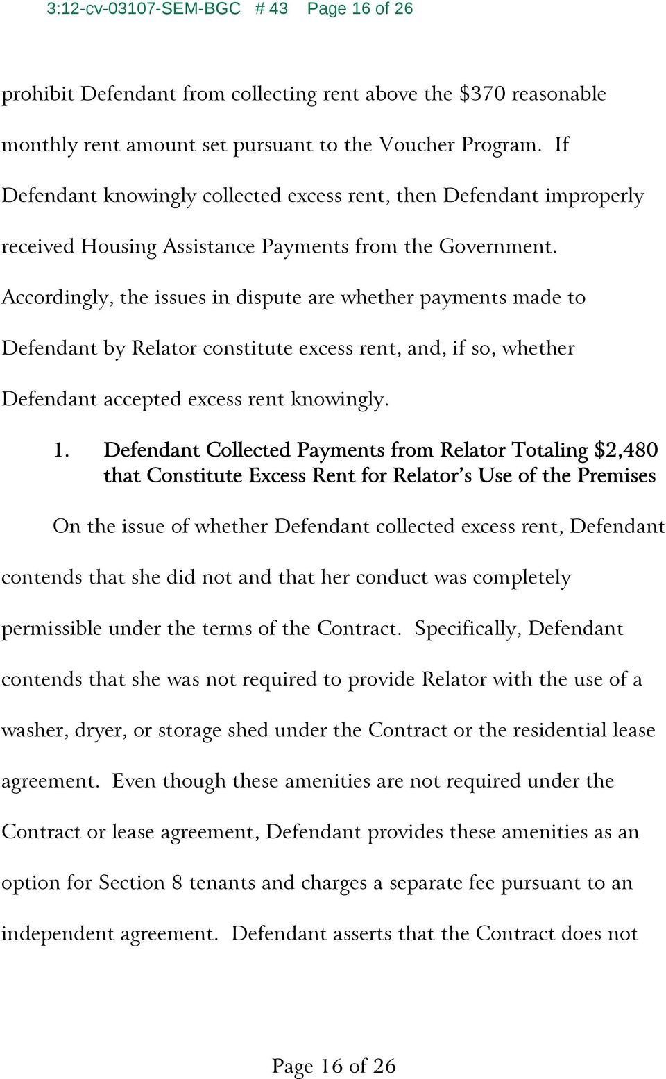 Accordingly, the issues in dispute are whether payments made to Defendant by Relator constitute excess rent, and, if so, whether Defendant accepted excess rent knowingly. 1.