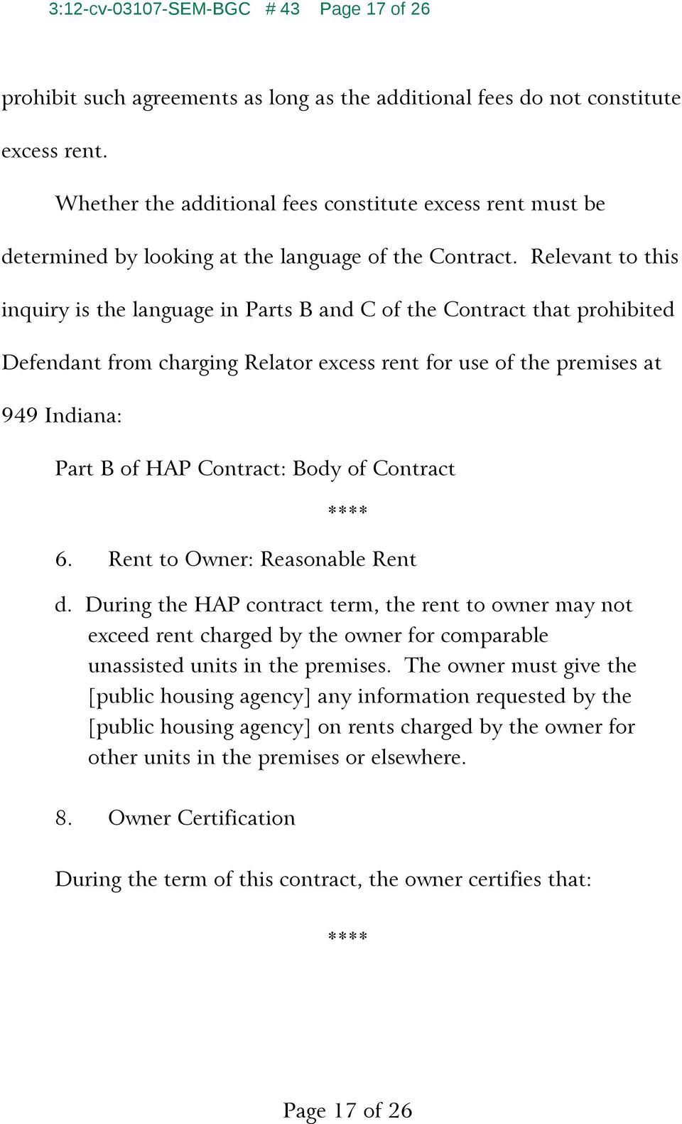 Relevant to this inquiry is the language in Parts B and C of the Contract that prohibited Defendant from charging Relator excess rent for use of the premises at 949 Indiana: Part B of HAP Contract: