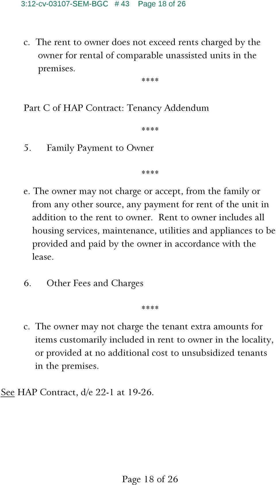 The owner may not charge or accept, from the family or from any other source, any payment for rent of the unit in addition to the rent to owner.